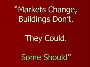 Markets Change, Buildings Don't
